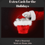 Extra Cash for the Holidays Part 2: Seasonal Work From Home Jobs