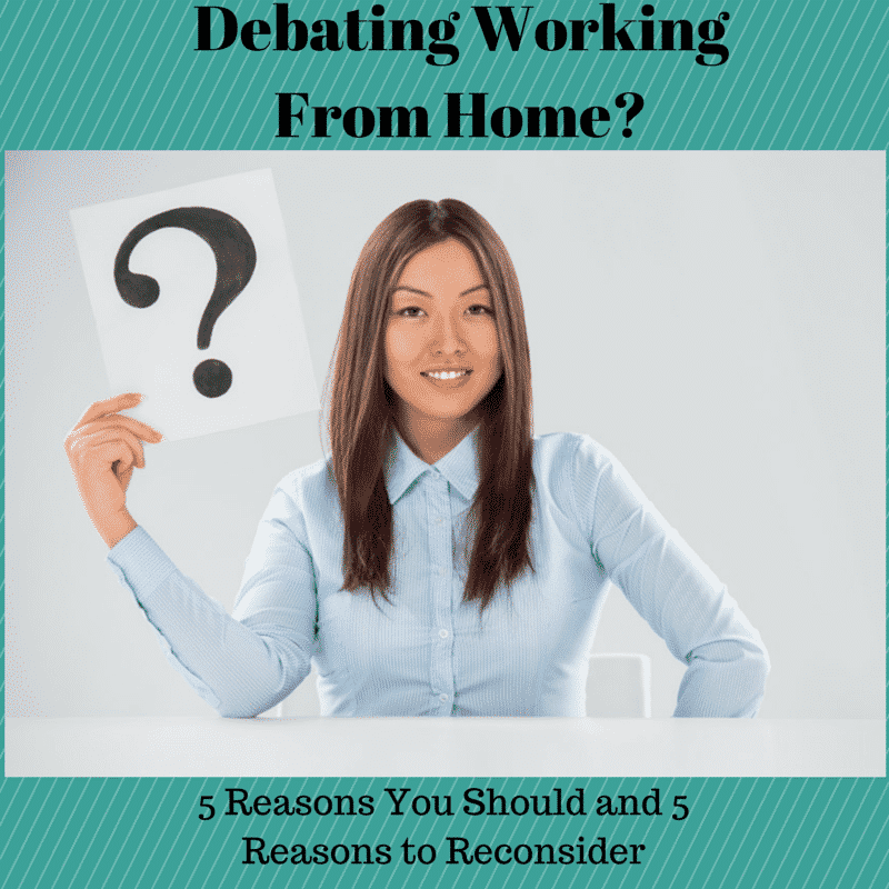 Debating Working From Home? 5 Reasons You Should & 5 ReasonsTo Reconsider