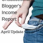 The Unsuccessful Blogger's Income Report: April Update