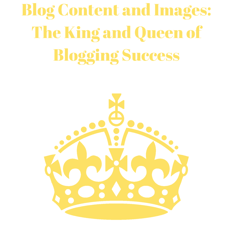 Blog Content and Images-The King and Queen of Blogging Success