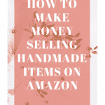 How to Make Money With Handmade Items Sold By Amazon
